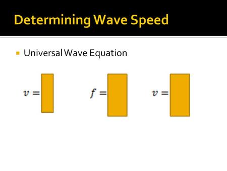  Universal Wave Equation. A harp string supports a wave with a wavelength of 2.3m and a frequency of 220.0 Hz. Calculate its wave speed.