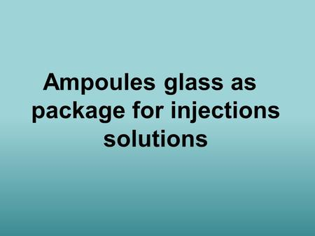 Ampoules glass as package for injections solutions.