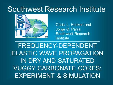 Chris L. Hackert and Jorge O. Parra; Southwest Research Institute Southwest Research Institute FREQUENCY-DEPENDENT ELASTIC WAVE PROPAGATION IN DRY AND.