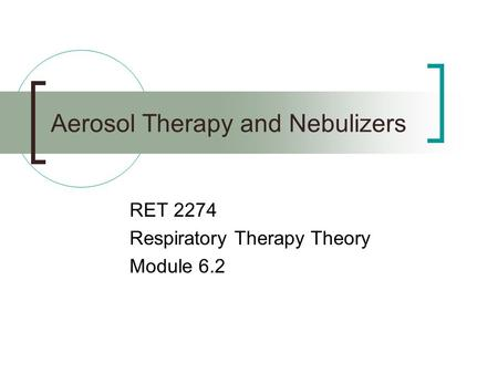 Aerosol Therapy and Nebulizers