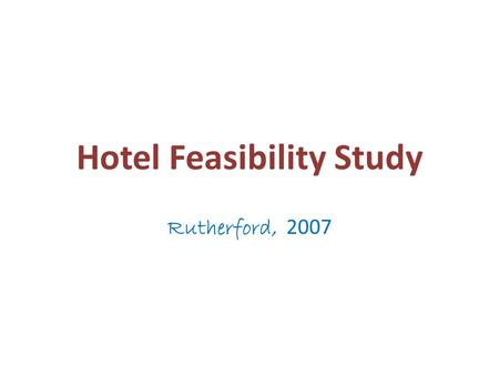 Hotel Feasibility Study Rutherford, 2007. The Site Proper zoning Master area development plans Size in square feet/acres Visibility from arterials/freeways.