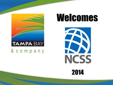 NCSS logo.jpg 2014Welcomes. Tampa Bay & Company - Your Contacts Norwood Smith VP of Sales Tammy Lamm National Sales Manager.