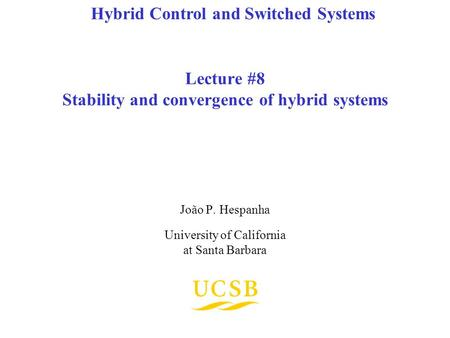 Lecture #8 Stability and convergence of hybrid systems João P. Hespanha University of California at Santa Barbara Hybrid Control and Switched Systems.
