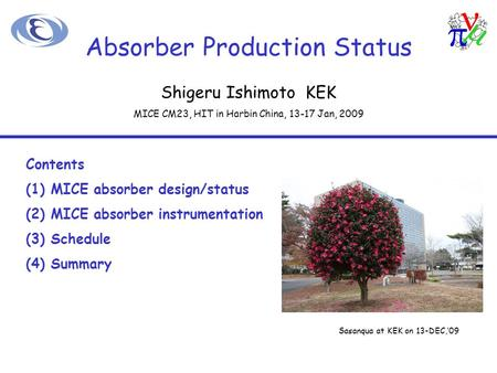 Absorber Production Status Contents (1)MICE absorber design/status (2)MICE absorber instrumentation (3)Schedule (4)Summary Sasanqua at KEK on 13-DEC,'09.