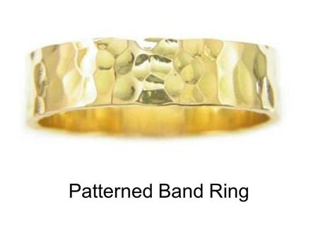 Patterned Band Ring. Select your metal You can use a base metal, which includes nickel silver, brass, or copper. They are only 25 cents, so if you accidentally.