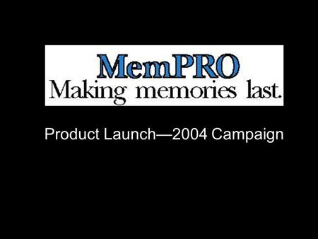 Product Launch—2004 Campaign. Product MemPro is a prescription medication to prevent and treat mild-to-moderate Alzheimer's disease.