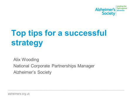 ________________________________________________________________________________________ alzheimers.org.uk Top tips for a successful strategy Alix Wooding.