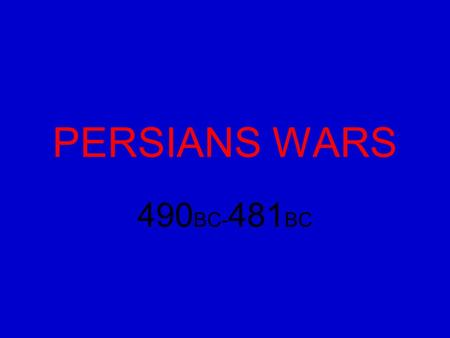 PERSIANS WARS 490 BC- 481 BC. Greek Colonization of Lydia 800 BC Greeks begin to leave Greece for new places to set up city-states Greeks go across the.