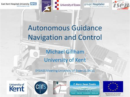 Autonomous Guidance Navigation and Control Michael Gillham University of Kent SYSIASS Meeting University of Essex 21.04.11.