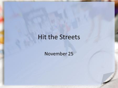 Hit the Streets November 25. Do You Remember? What are some times when you have been in a large crowd? What thoughts did you have about the people in.