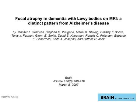 Focal atrophy in dementia with Lewy bodies on MRI: a distinct pattern from Alzheimer's disease by Jennifer L. Whitwell, Stephen D. Weigand, Maria M. Shiung,