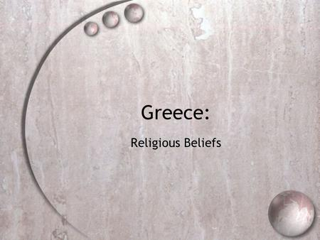 Greece: Religious Beliefs. Overview  Polytheistic - worshipped many gods.  Believed gods communicated with them.  Through songs of birds, rustling.