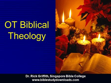 OT Biblical Theology Dr. Rick Griffith, Singapore Bible College www.biblestudydownloads.com.