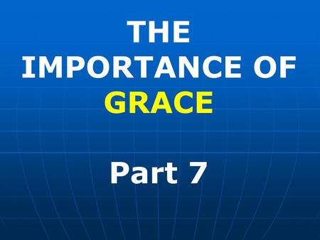 THE IMPORTANCE OF GRACE Part 7. OUR SALVATION IS NOT BY THE WORKS OF THE LAW We are saved by Grace and not works. This statement is prompted by Paul's.
