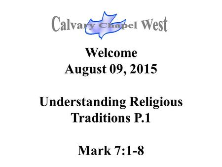 Welcome August 09, 2015 Understanding Religious Traditions P.1 Mark 7:1-8.