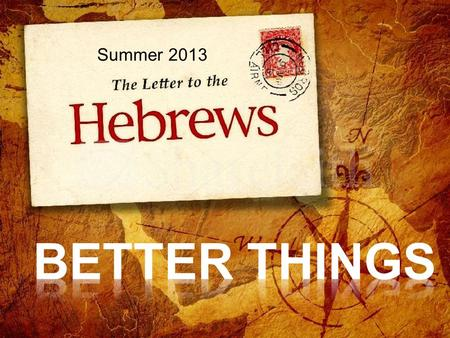 Summer 2013.  Melchizedek is superior (better) than Abraham (1-10)  Abraham paid tithes to Melchizedek  Melchizedek blessed Abraham  Melchizedek is.