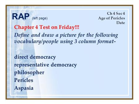 Chapter 4 Test on Friday!!! Define and draw a picture for the following vocabulary/people using 3 column format- direct democracy representative democracy.