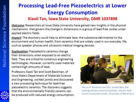 National Science Foundation Processing Lead-Free Piezoelectrics at Lower Energy Consumption Xiaoli Tan, Iowa State University, DMR 1037898 Outcome: Researchers.