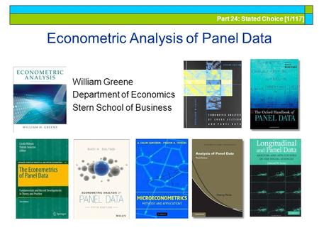 Part 24: Stated Choice [1/117] Econometric Analysis of Panel Data William Greene Department of Economics Stern School of Business.