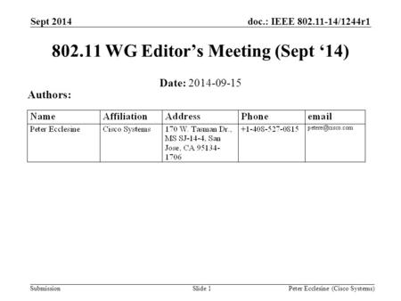 Submission doc.: IEEE 802.11-14/1244r1 Slide 1 802.11 WG Editor's Meeting (Sept '14) Date: 2014-09-15 Authors: Peter Ecclesine (Cisco Systems) Sept 2014.