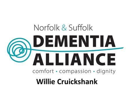 Willie Cruickshank. Dementia Friendly Communties Why and What?