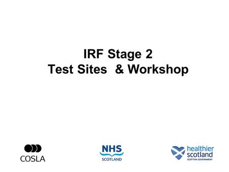 "IRF Stage 2 Test Sites & Workshop. ""Clinicians & Care Professionals.. have a crucial role... It is they who commit resources."" ""Governance structures."