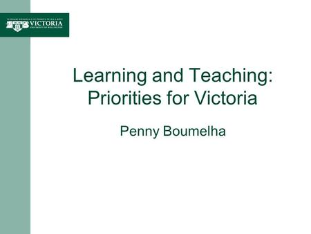 Learning and Teaching: Priorities for Victoria Penny Boumelha.