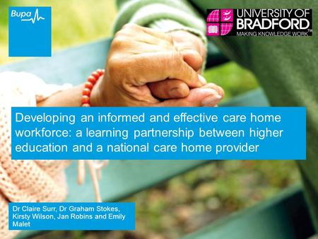 Bupa Private and Confidential1 Developing an informed and effective care home workforce: a learning partnership between higher education and a national.