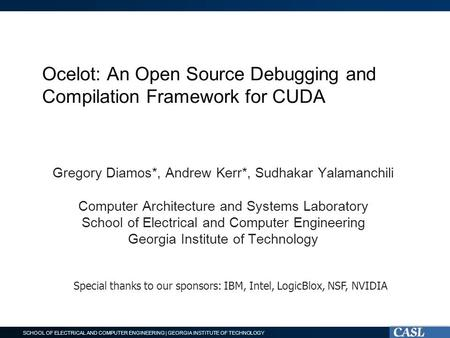 SCHOOL OF ELECTRICAL AND COMPUTER ENGINEERING | GEORGIA INSTITUTE OF TECHNOLOGY Ocelot: An Open Source Debugging and Compilation Framework for CUDA Gregory.
