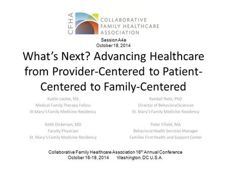 What's Next? Advancing Healthcare from Provider-Centered to Patient- Centered to Family-Centered Kaitlin Leckie, MS Medical Family Therapy Fellow St Mary's.