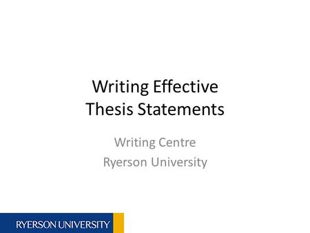 Writing Effective Thesis Statements Writing Centre Ryerson University.