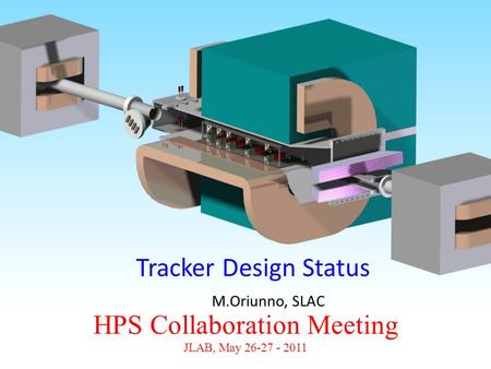 HPS Collaboration Meeting JLAB, May 26-27 - 2011 Tracker Design Status M.Oriunno, SLAC.