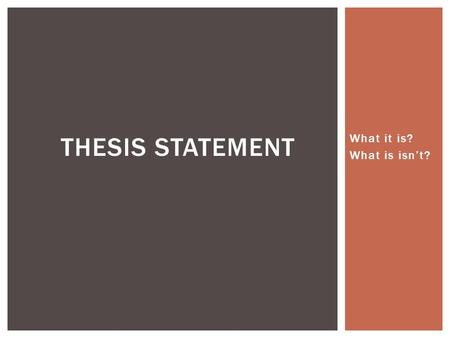 What it is? What is isn't? THESIS STATEMENT. Definition: Your thesis is the basic stand you take, the opinion you express, the point you make about your.