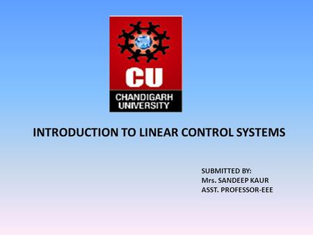 INTRODUCTION TO LINEAR CONTROL SYSTEMS SUBMITTED BY: Mrs. SANDEEP KAUR ASST. PROFESSOR-EEE.