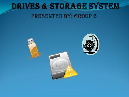 Presented By: Group 6. Storage What is storage? Holds data, instructions, and information for future use Storage medium is physical material used for.