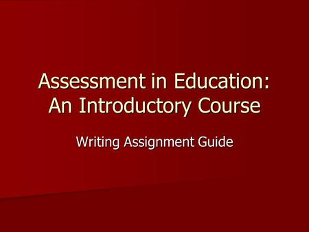 Assessment in Education: An Introductory Course Writing Assignment Guide.