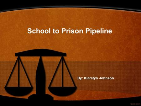 School to Prison Pipeline By: Kierstyn Johnson. Thesis Statement Zero tolerance policies are harmful to African American males. Schools need to provide.