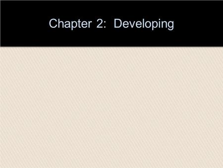 Chapter 2: Developing. Chapter Outline and Learning Objectives LO1 Key Steps in Developing LO2 Writing a Thesis Statement LO3 Developing the Supporting.