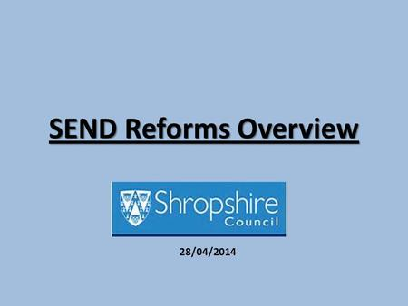 SEND Reforms Overview 28/04/2014. A New Way of Working Family Centred 0-25 Education Health Social Care.