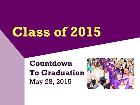 Class of 2015 Countdown To Graduation May 28, 2015.