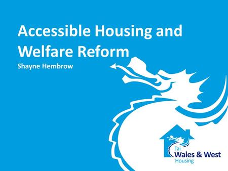 Accessible Housing and Welfare Reform Shayne Hembrow.