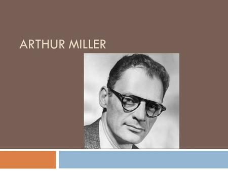 ARTHUR MILLER. Arthur Miller  Born Arthur Asher Miller on October 17, 1915 in Harlem, New York  Parents: Polish-Jewish immigrants, Isidore and Augusta.