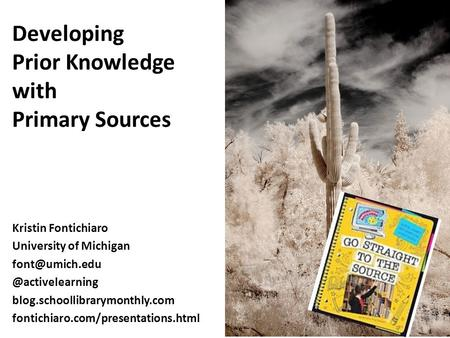 Developing Prior Knowledge with Primary Sources Kristin Fontichiaro University of blog.schoollibrarymonthly.com.