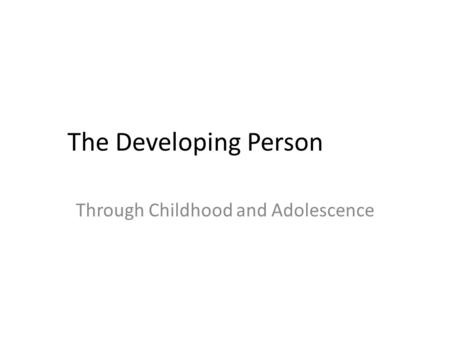 The Developing Person Through Childhood and Adolescence.