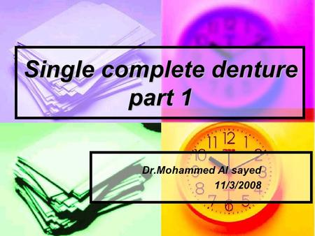 Single complete denture part 1 Dr.Mohammed Al sayed 11/3/2008.