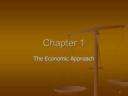 1 Chapter 1 The Economic Approach. 2 Overview Basic terms and definitions Basic terms and definitions Eight guideposts to economic thinking Eight guideposts.
