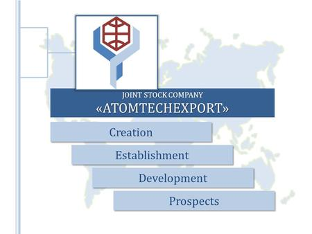 JOINT STOCK COMPANY «ATOMTECHEXPORT» Creation Establishment Development Prospects.