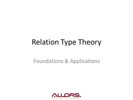 Relation Type Theory Foundations & Applications. Overview Introduction Type Theory Object Type Theory – Critique of Object Type Theory – Patches for Object.