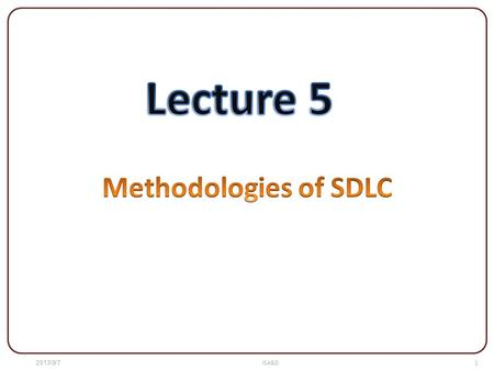 1 ISA&D7‏/8‏/2013. 2 ISA&D7‏/8‏/2013 Methodologies of the SDLC Traditional Approach to SDLC Object-Oriented Approach to SDLC CASE Tools.