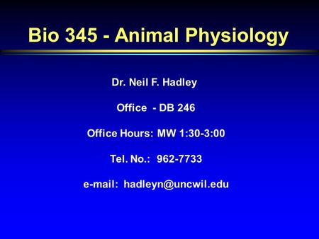 Dr. Neil F. Hadley Office  - DB 246 Office Hours: MW 1:30-3:00